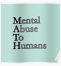 MATH - Mental Abuse To Humans Poster