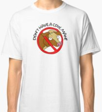 Don't have a cow, man! Classic T-Shirt