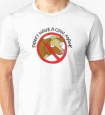 Don't have a cow, man! Unisex T-Shirt