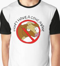 Don't have a cow, man! Graphic T-Shirt