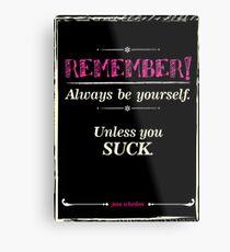 """Remember, always be yourself. Unless you suck."" (Joss Whedon) - Dark Metal Print"