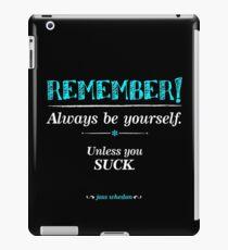 """Remember, always be yourself. Unless you suck."" (Joss Whedon) - Dark iPad Case/Skin"