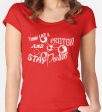 Think Like A Proton And Stay Positive Good Vibes Women's Fitted Scoop T-Shirt