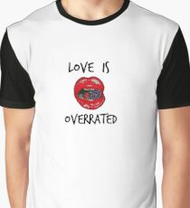 Love is Overrated Graphic T-Shirt