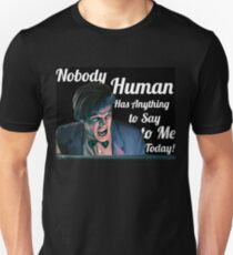Nobody Human has Anything to Say to Me Today! Unisex T-Shirt