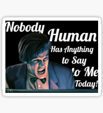 Nobody Human has Anything to Say to Me Today! Sticker