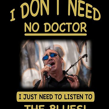 I Don't Need No Doctor, I Just... by dht2013