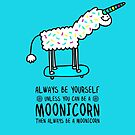 Always be yourself, unless you can be a Moonicorn. Then always be a Moonicorn by Porky Roebuck