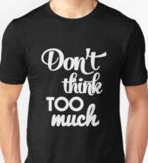 Don't think too much - funny humor saying Unisex T-Shirt