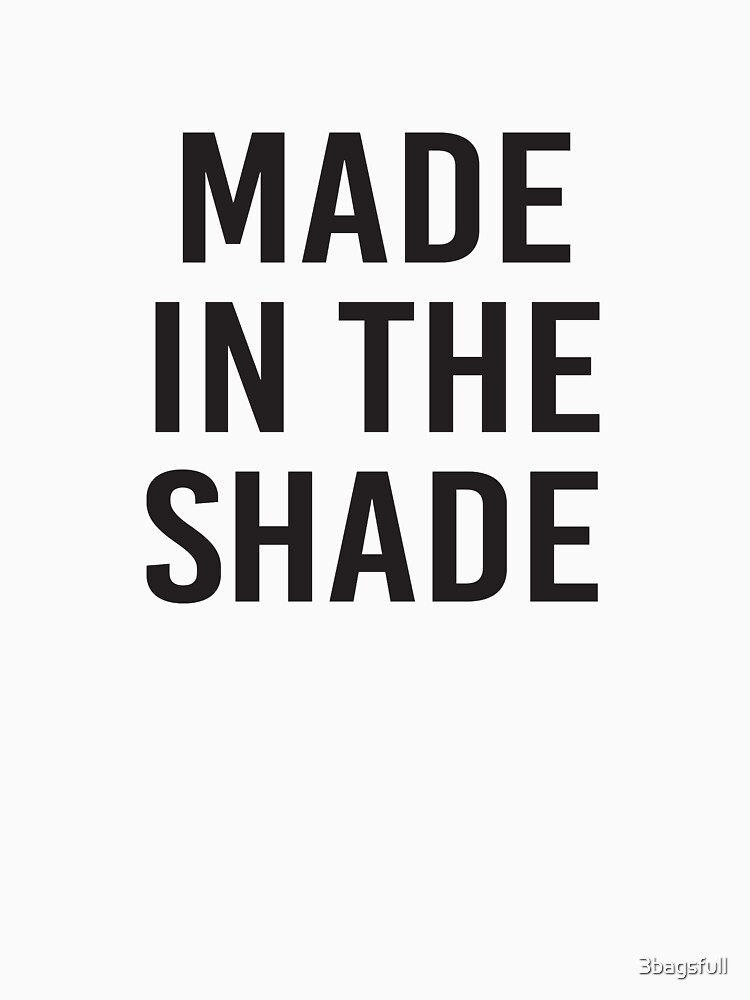 made in the shade by 3bagsfull