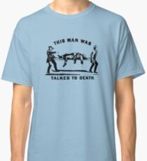 Talked to Death Classic T-Shirt