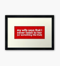 My Wife Says That I Never Listen To Her (Or Something Like That) Framed Print