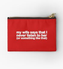 My Wife Says That I Never Listen To Her (Or Something Like That) Zipper Pouch