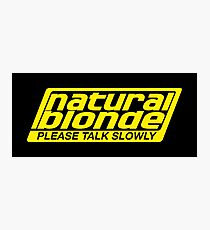 Natural Blonde... Please Talk Slowly Photographic Print