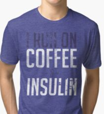 I Run On Coffee And Insulin - Diabetes Awareness Tri-blend T-Shirt