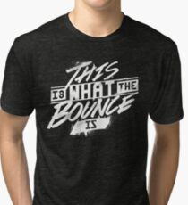 This is what the bounce is Tri-blend T-Shirt