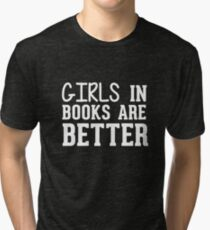 Girls In Books Are Better Tri-blend T-Shirt