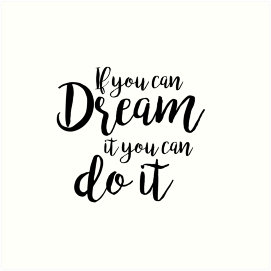 If You Can Dream It You Can Do It Art Prints By Inidreams Redbubble