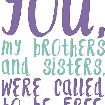 You, my brothers and sisters, were called to be free by parable
