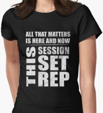 All That Matters Is Here And Now, This Session, Set, Rep  Motivational Bodybuilding Quote Women's Fitted T-Shirt