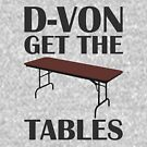 D-von, get the tables! by HandDrawnTees