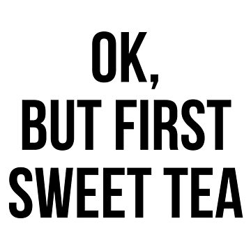 Ok, but first sweet tea by MadEDesigns
