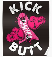 KICK CANCER'S BUTT !!!! Breast Cancer Awareness  Poster