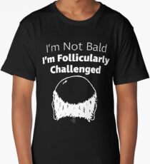 Funny Gift for Dad   I'm Not Bald I'm Follicularly Challenged Long T-Shirt