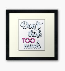 Don't think too much - funny humor saying Framed Print