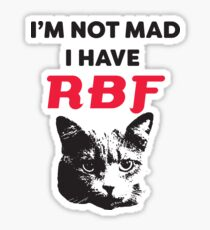 I'm not mad. I have RBF Sticker