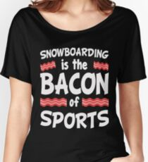 Snowboarding is the Bacon of Sports Funny Women's Relaxed Fit T-Shirt