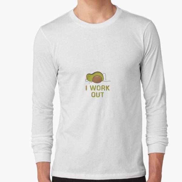 I work out avocado Long Sleeve T-Shirt