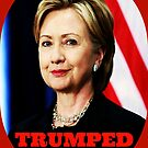 Hillary Clinton Trumped 11.08.2016  by EvePenman