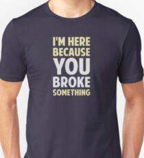 Camiseta ajustada Estoy aquí porque rompiste algo