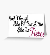 And Though She Be But Little She is Fierce Greeting Card