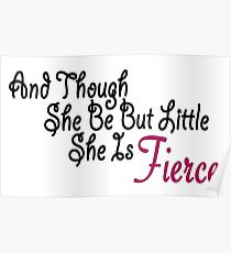 And Though She Be But Little She is Fierce Poster