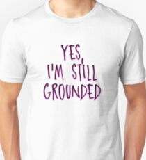 Yes, i'm still grounded Unisex T-Shirt