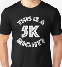 This Is A 5k Right? T-Shirt