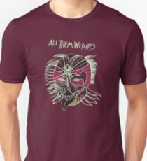 All Them Witches ..... It's witchey! Unisex T-Shirt