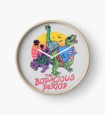 Die Bodacious-Periode Uhr