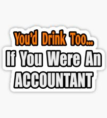 You'd Drink Too If You Were An Accountant Sticker