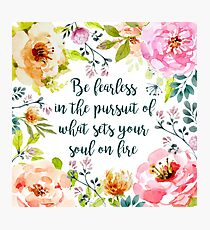 Be fearless in the pursuit of what sets your soul on fire Photographic Print