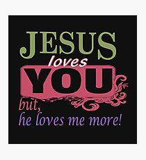 Jesus loves me more Photographic Print