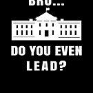 Resist Trump: Bro Do You Even Lead? by electrovista