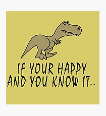 T-Rex - If your happy and you know it Photographic Print