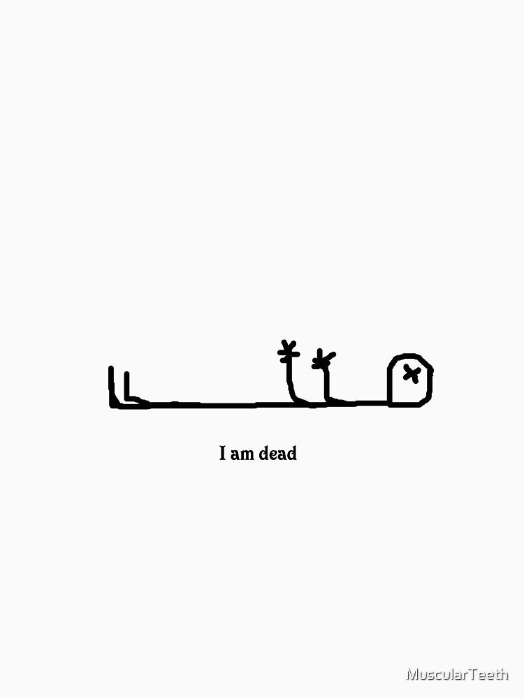 i am dead by MuscularTeeth