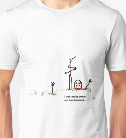 I was shot by arrows and then beheaded T-Shirt