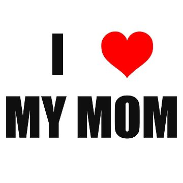 I Love My Mom by Doctor808