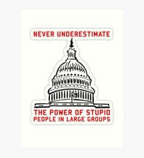 Never Underestimate The Power Of Stupid People In Large Groups Funny Tshirt Art Print