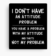 I don't have an attitude problem...sarcastic tee Canvas Print